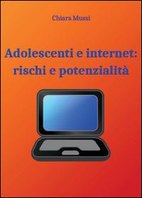 Adolescenti e internet: rischi e potenzialità