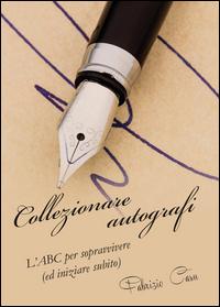 Collezionare autografi. L'ABC per sopravvivere ( ed iniziare subito ).