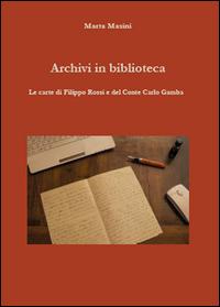 Archivi in biblioteca. Le carte di Filippo Rossi e del Conte Carlo Gamba
