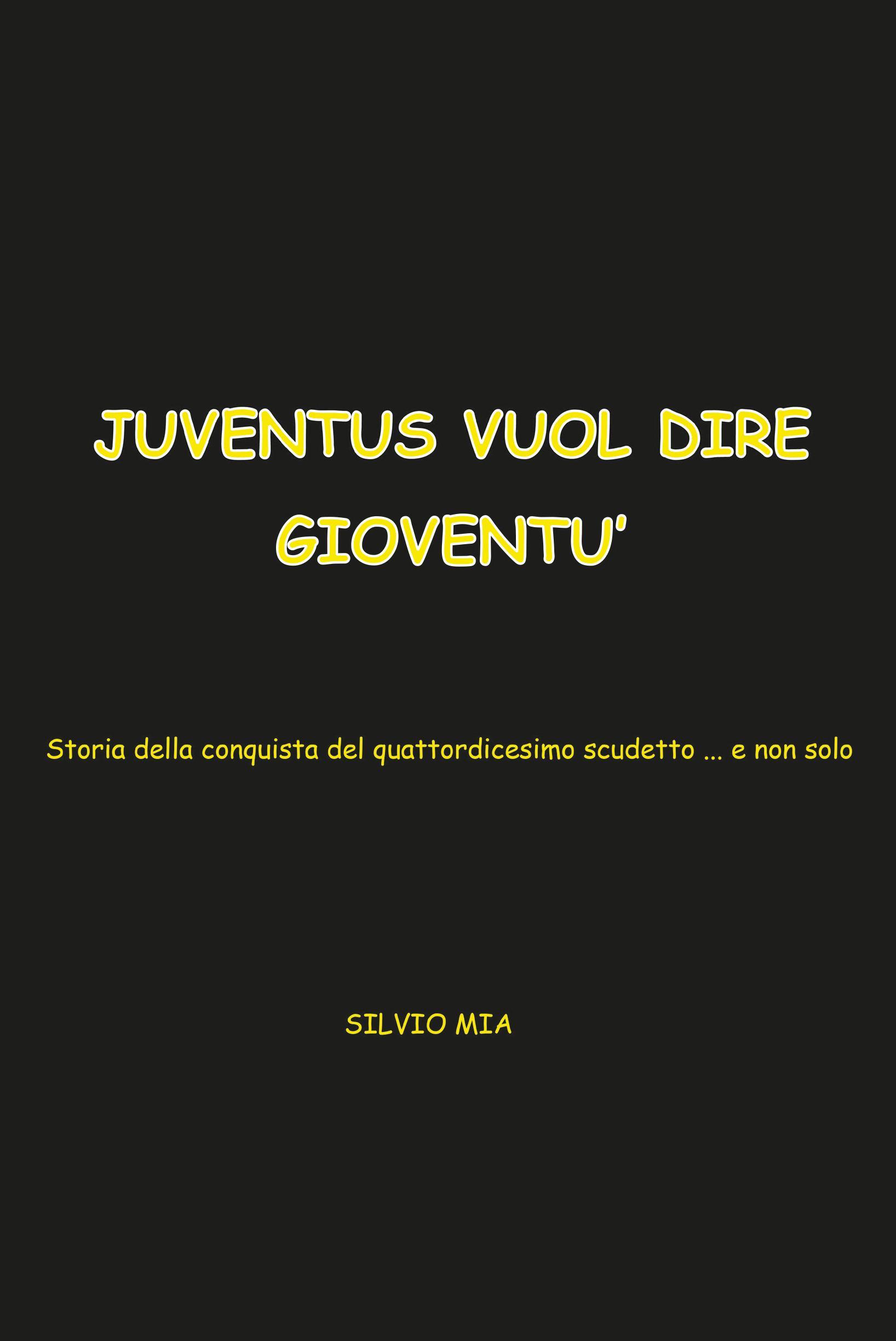 juventus vuol dire gioventu'..storia della conquista del 14^ scudetto ....e non solo