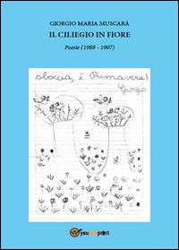 Il ciliegio in fiore. Poesie (1988-1997)