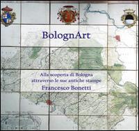 BolognArt. Alla scoperta di Bologna attraverso le sue antiche stampe