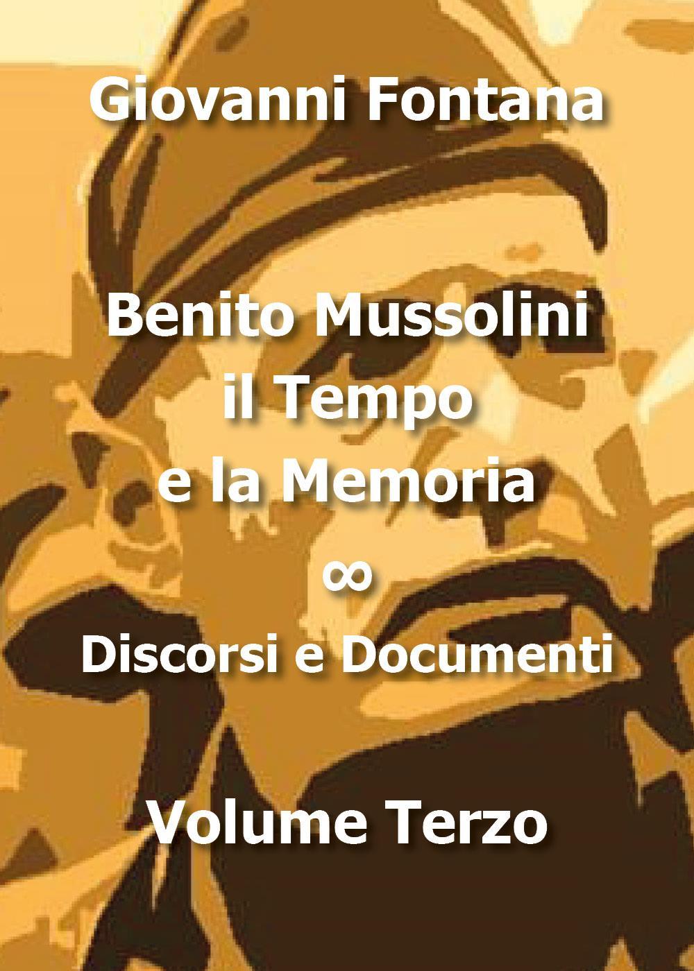 Benito Mussolini. Il tempo e la memoria. Discorsi e Documenti Vol.3