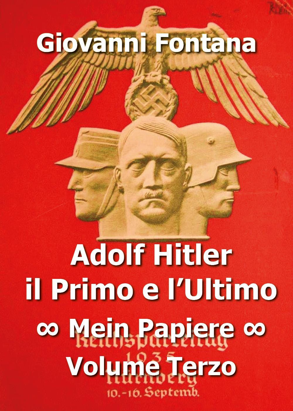 ADOLF HITLER IL PRIMO E L'ULTIMO MEIN PAPIERE VOLUME TERZO