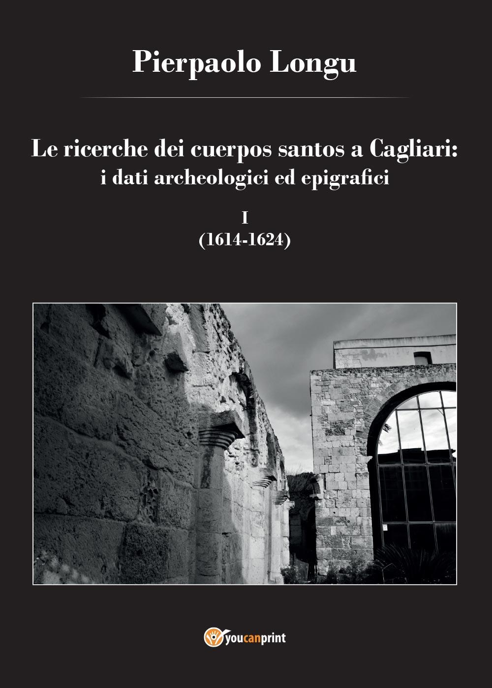 Le ricerche dei cuerpos santos a Cagliari: i dati archeologici ed epigrafici