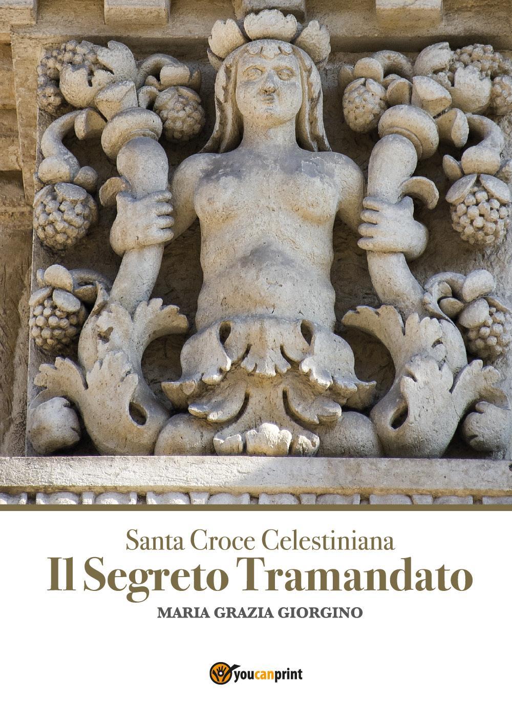 Santa Croce Celestiniana. Il Segreto Tramandato