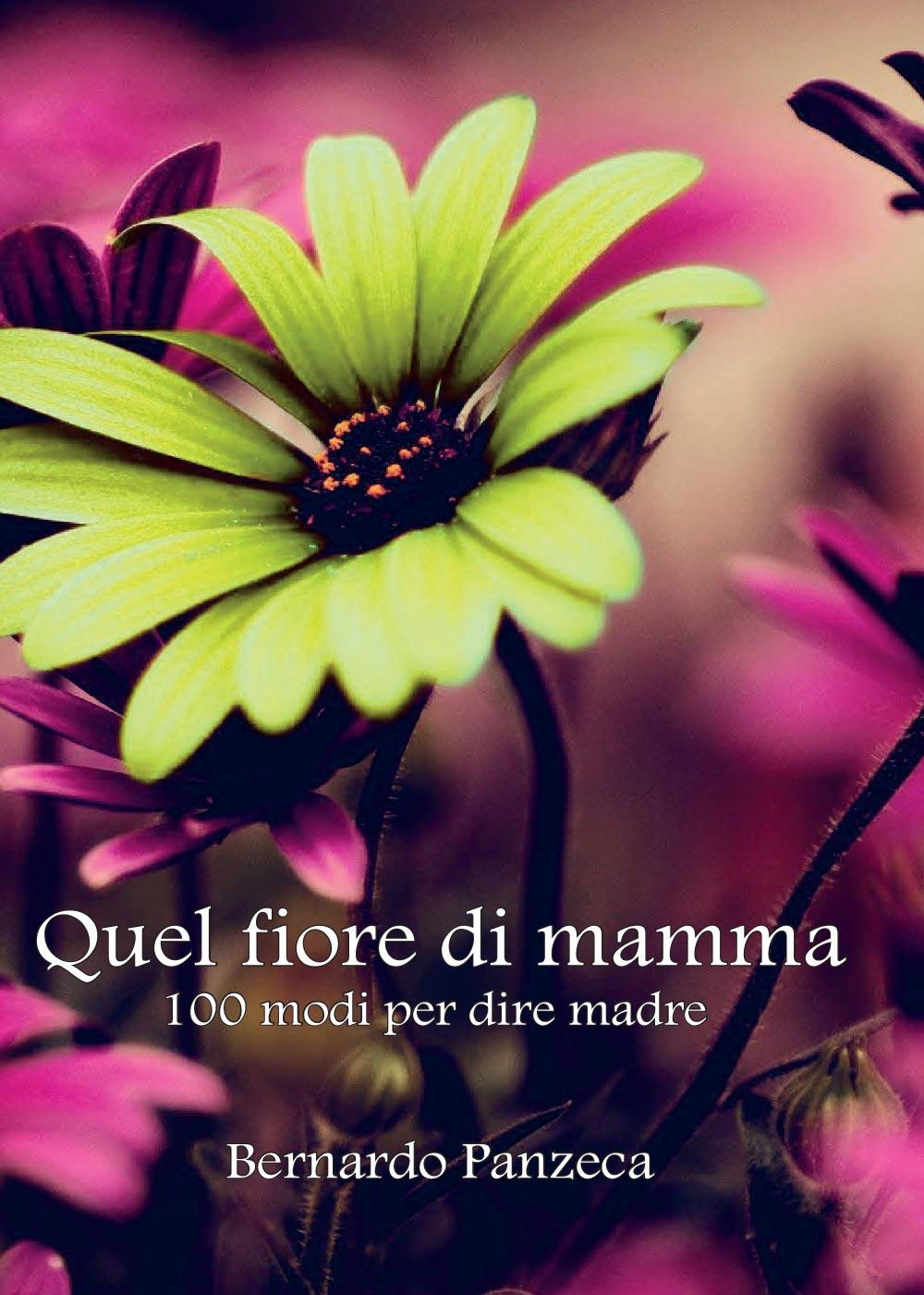 Quel fiore di mamma - 100 modi per dire madre