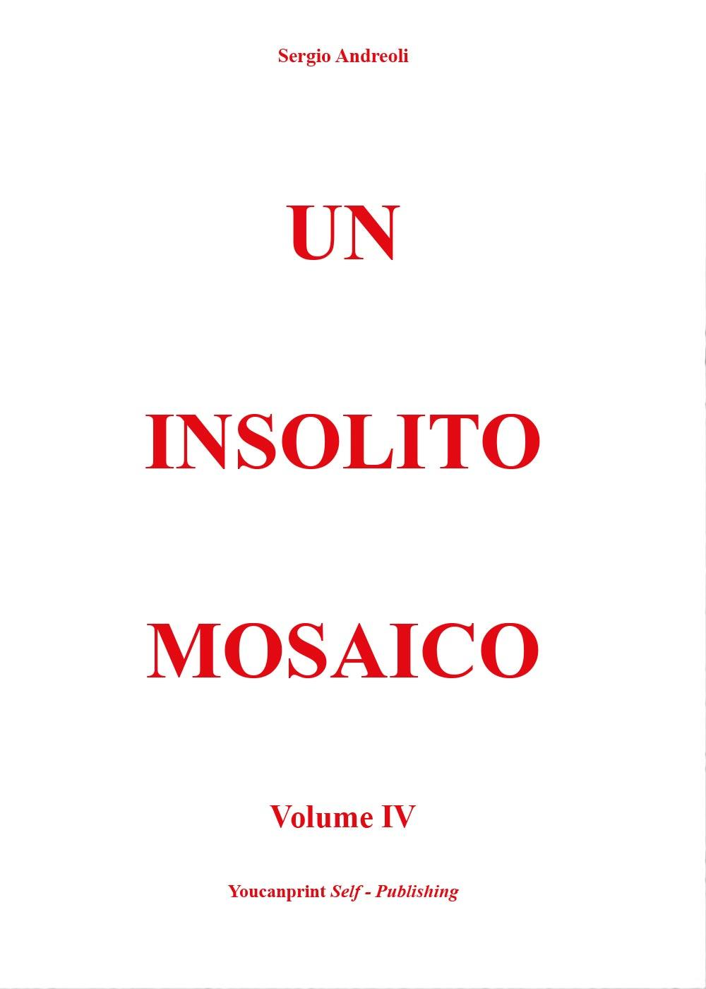 Un Insolito Mosaico - Volume IV