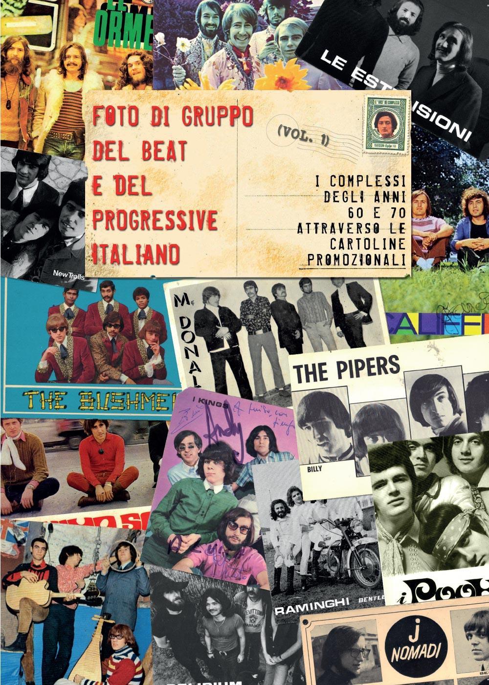 Foto di gruppo del beat e del progressive italiano (Vol.1). I complessi anni 60 e 70 attraverso le cartoline promozionali