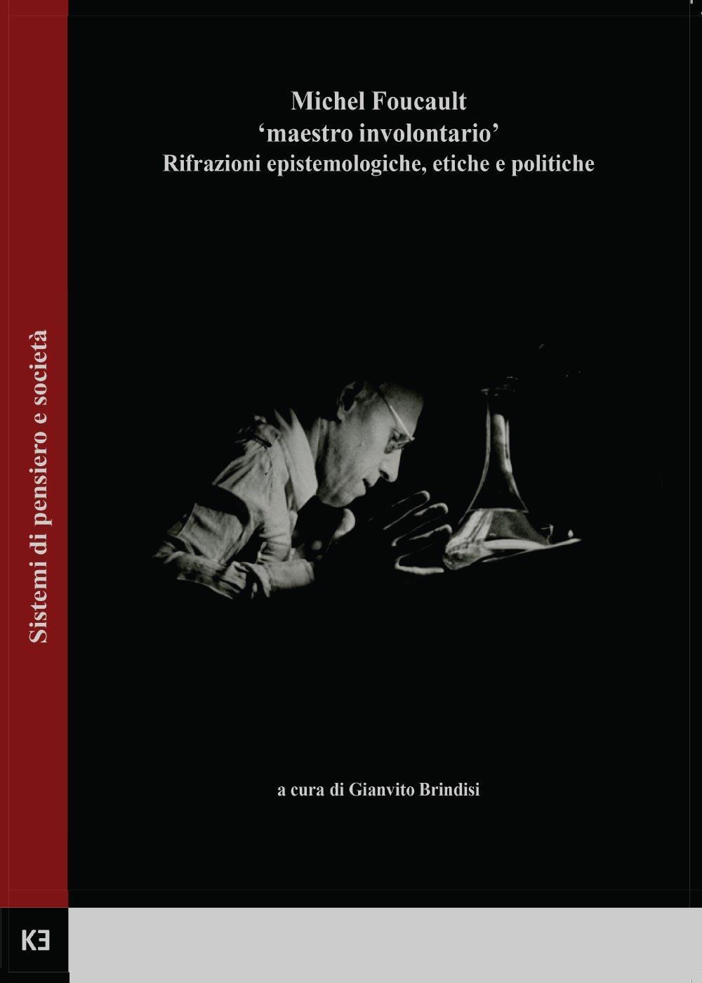 Michel Foucault 'maestro involontario'. Rifrazioni epistemologiche, etiche e politiche