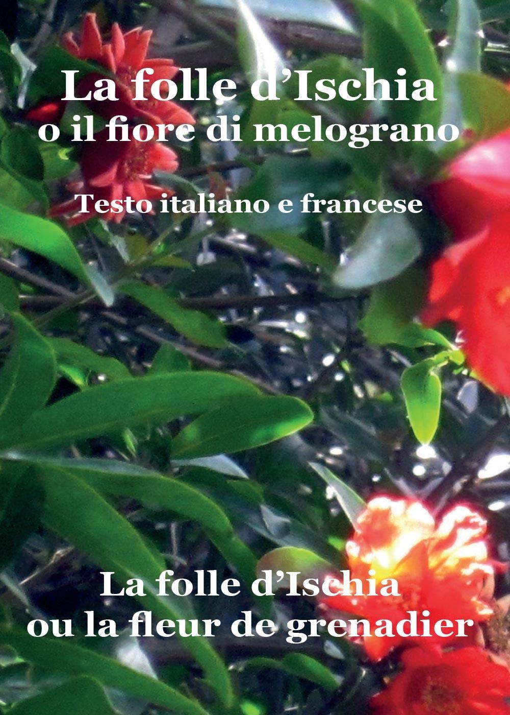 La folle d'Ischia o il fiore di melograno - Testo italiano e francese