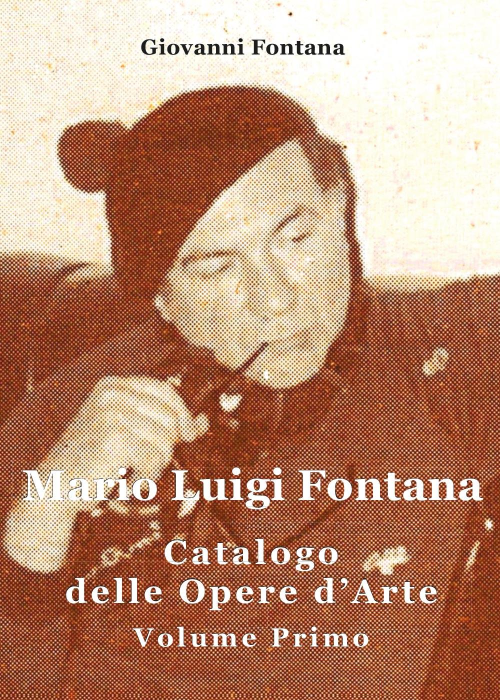 Mario Luigi Fontana. Catalogo delle opere d'arte. Volume Primo