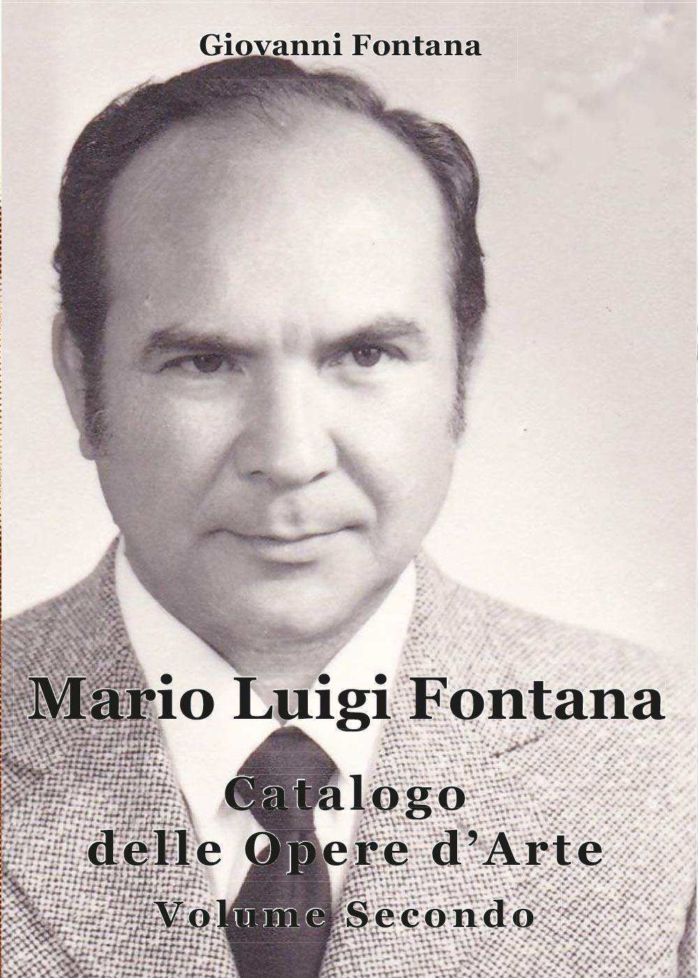 Mario Luigi Fontana. Catalogo delle opere d'arte. Volume Secondo