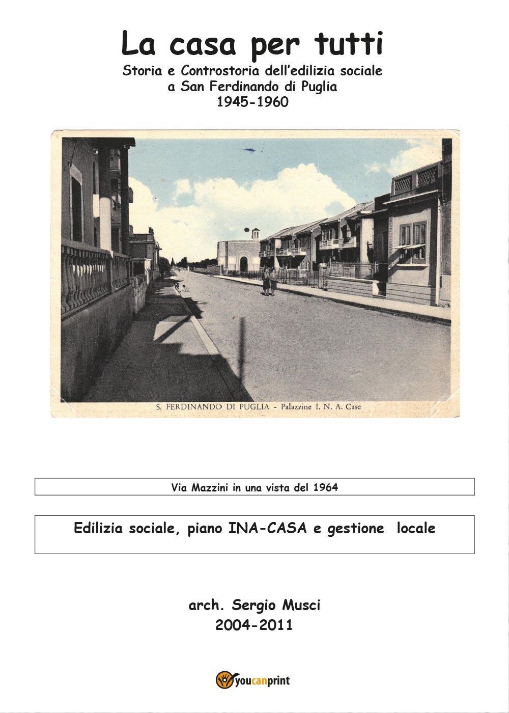 La casa per tutti? Storia e Controstoria dell'edilizia sociale a San Ferdinando di Puglia 1945-1960 Edilizia sociale, piano INA CASA e gestione locale