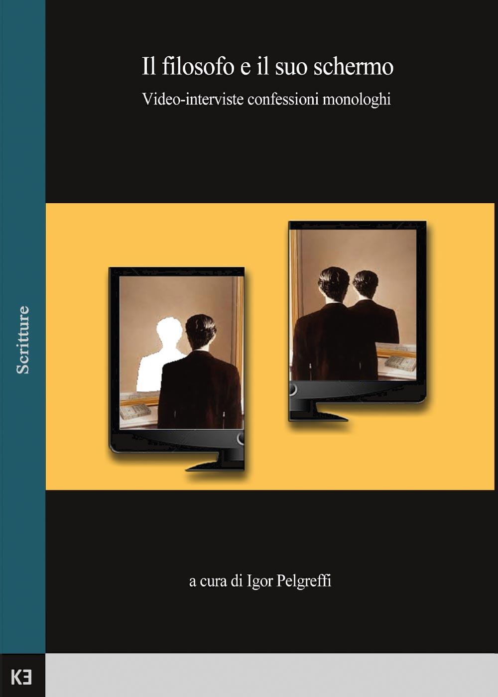 Il filosofo e il suo schermo. Video-interviste confessioni monologhi