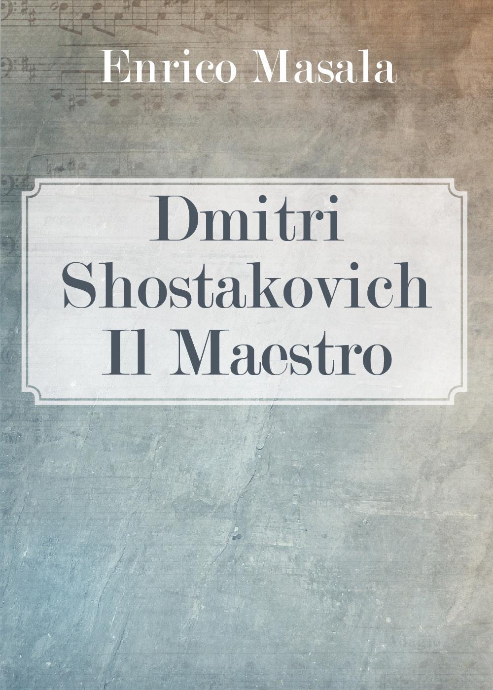 Dmitri Shostakovich: il Maestro