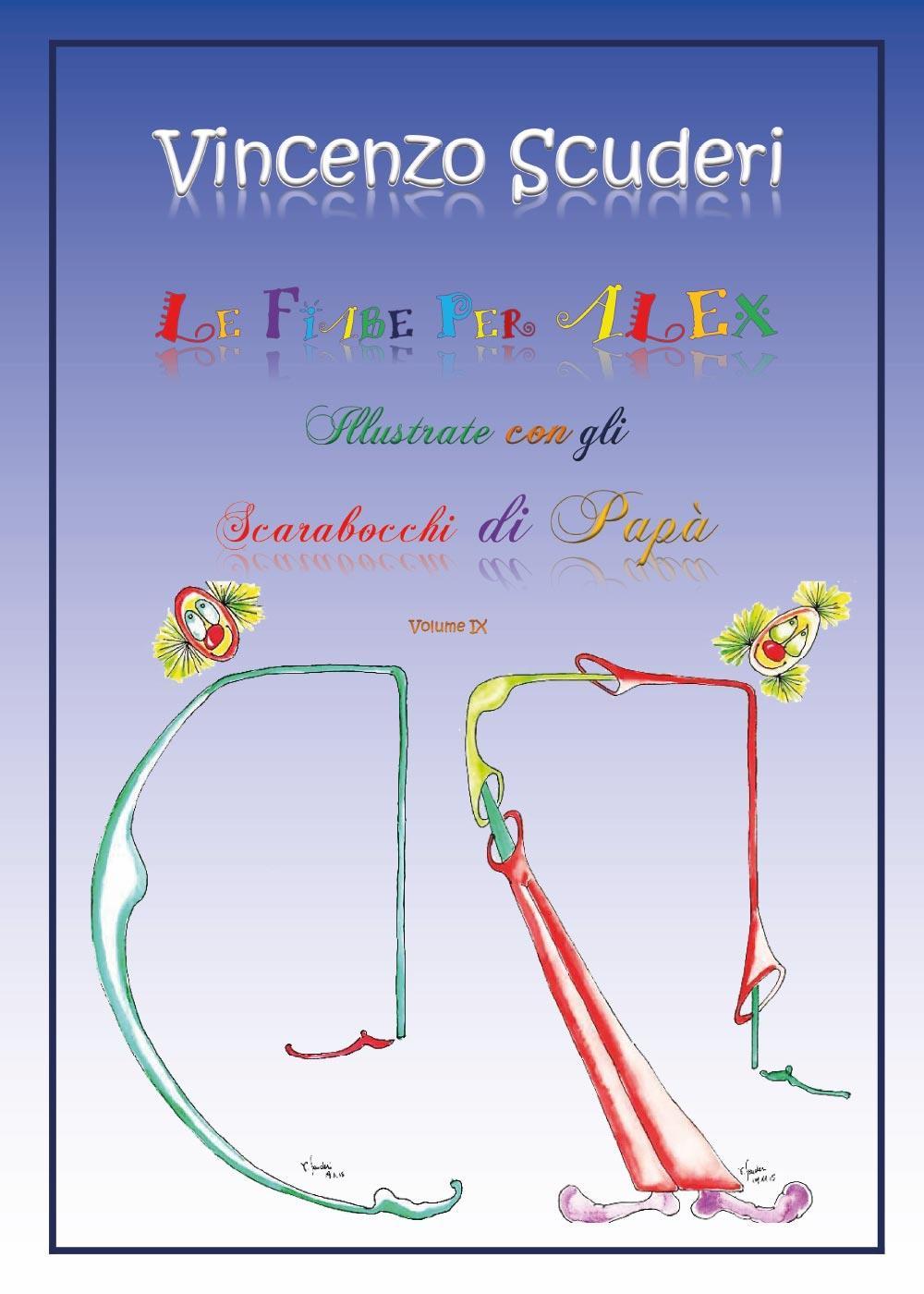 Le Fiabe per Alex illustrate con gli scarabocchi di Papà. Volume IX