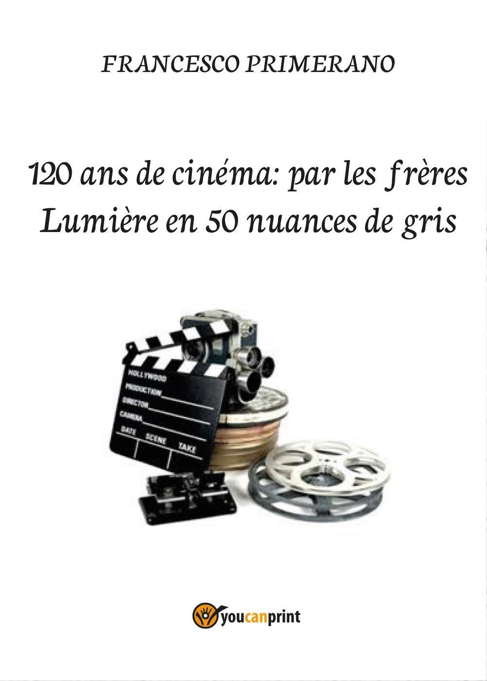 120 ans de cinéma: par les frères Lumière en 50 nuances de gris
