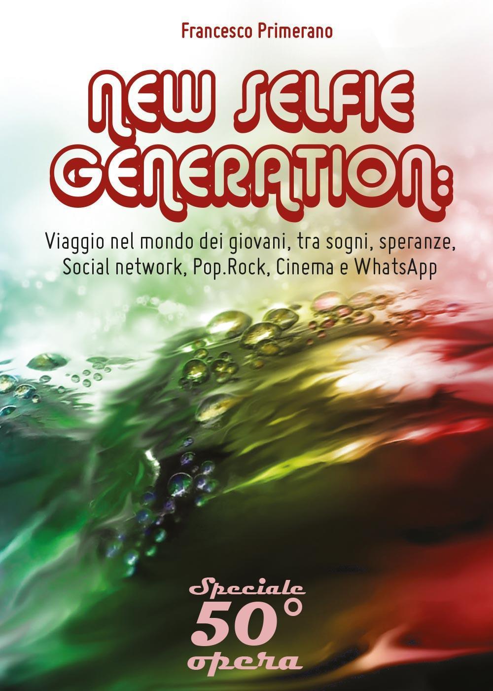NEW SELFIE GENERATION: viaggio nel mondo dei giovani, tra sogni, speranze, Social network, Pop.Rock, Cinema e WhatsApp