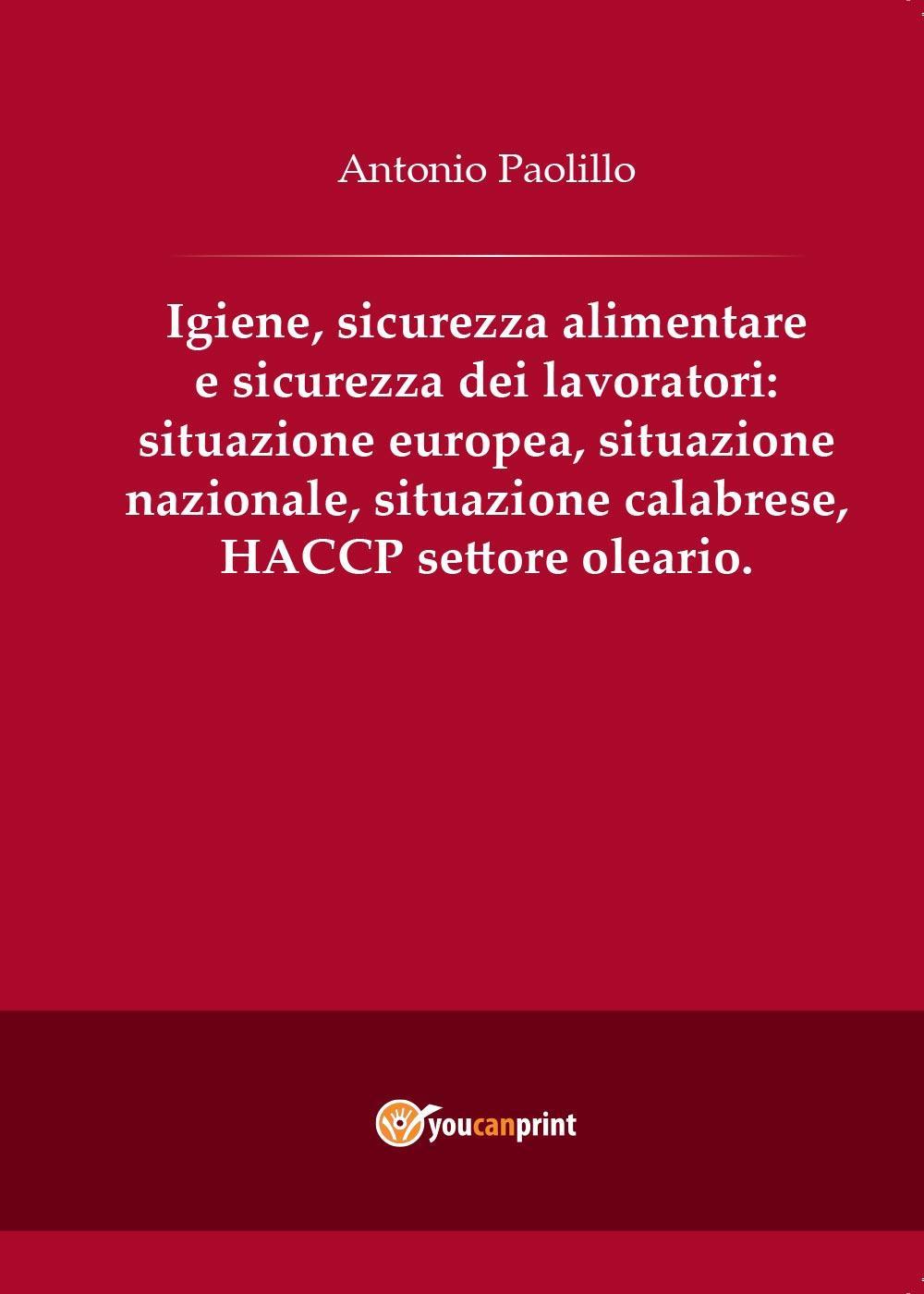 Igiene,  sicurezza alimentare e sicurezza dei lavoratori: situazione europea, situazione nazionale, situazione calabrese, HACCP settore oleario.