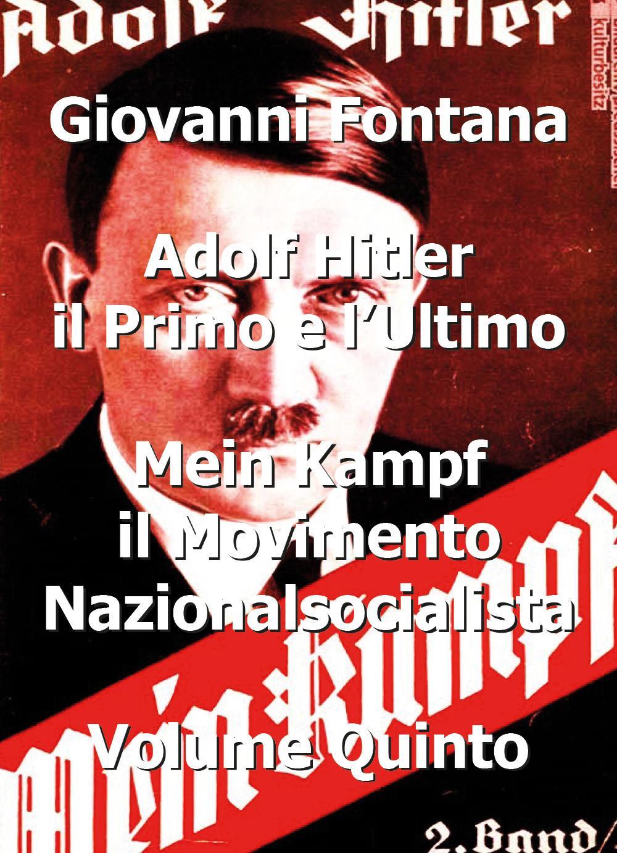 Adolf Hitler il primo e l'ultimo mein kampf - Il movimento nazionalsocialista  - volume quinto