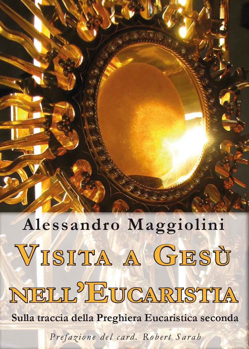 Visita a Gesù nell'Eucaristia. Sulla traccia della Preghiera Eucaristica seconda