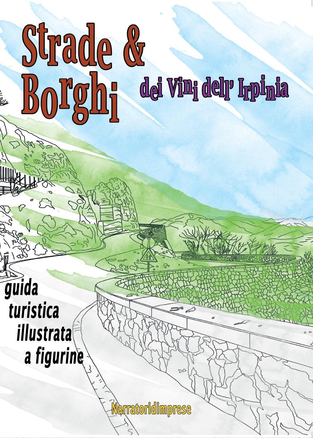Strade e Borghi dei Vini dell'Irpinia. Guida turistica illustrata a figurine