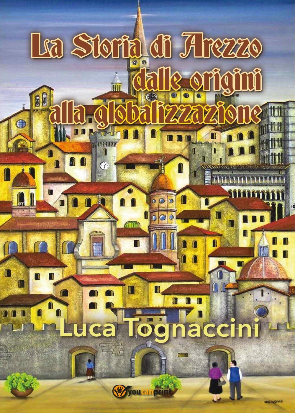 La Storia di Arezzo dalle origini alla globalizzazione