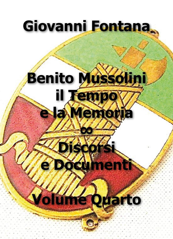 Benito Mussolini il Tempo e la Memoria. Discorsi e Documenti. Vol. 4