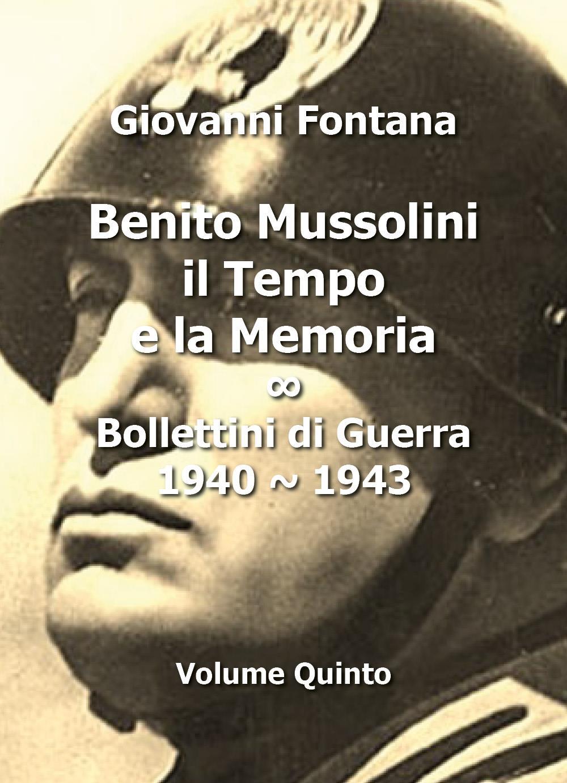 Benito Mussolini. Il tempo e la memoria. Bollettini di Guerra 1940-1943 Vol.5