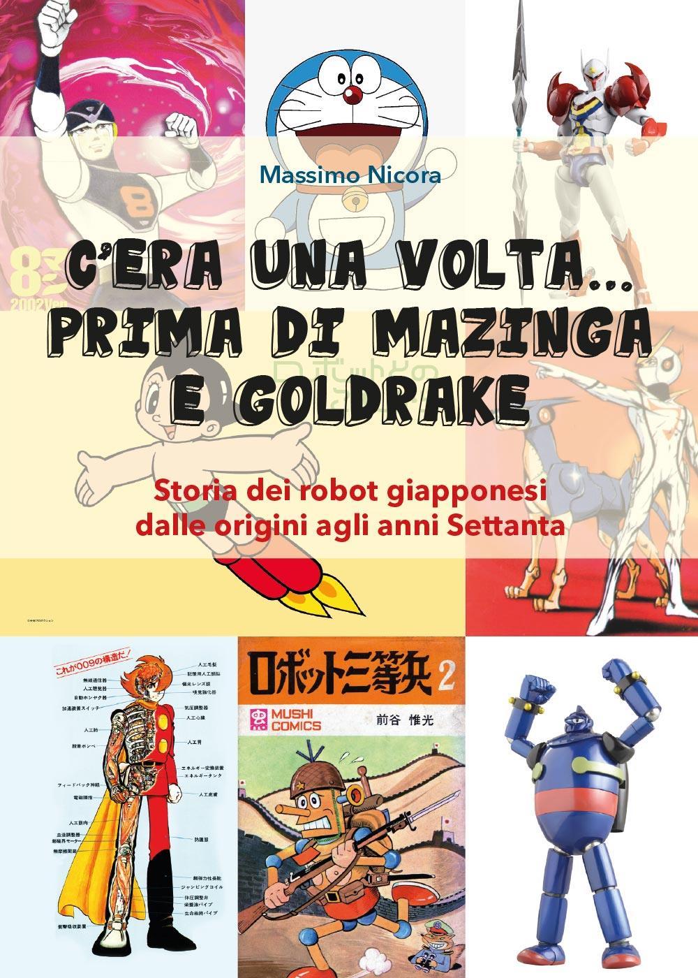 C'era una volta… prima di Mazinga e Goldrake. Storia dei robot giapponesi dalle origini agli anni Settanta