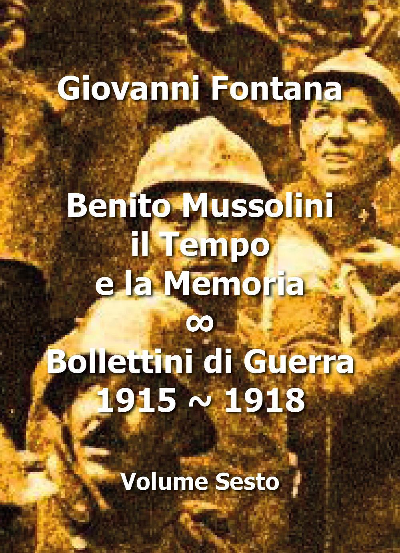 Benito Mussolini. Il Tempo e la Memoria. Bollettini di Guerra 1915 - 1918. Volume sesto