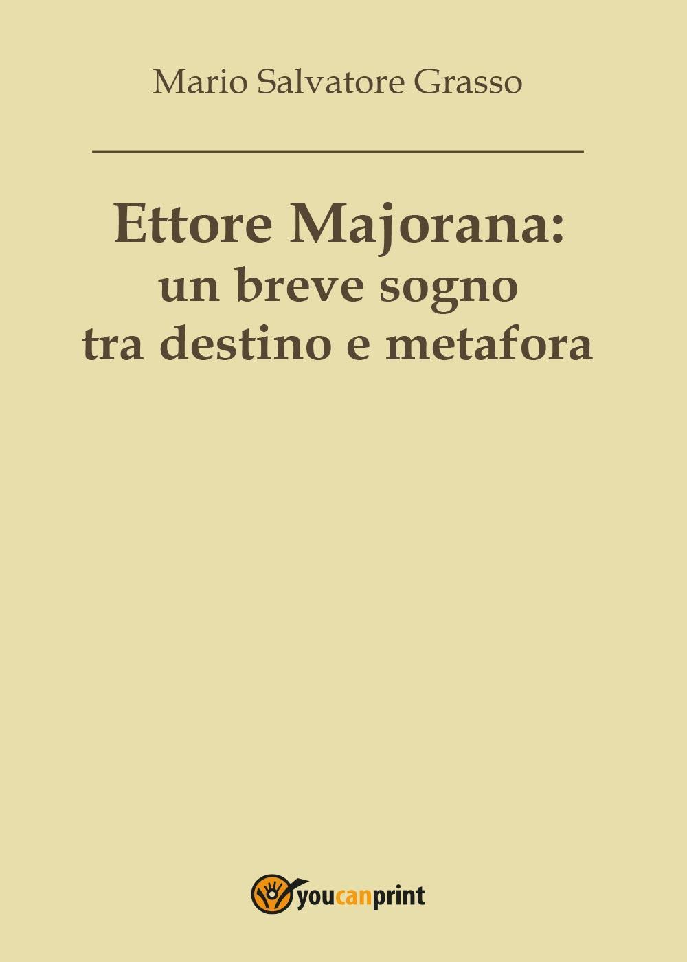 Ettore Majorana: un breve sogno tra destino e metafora
