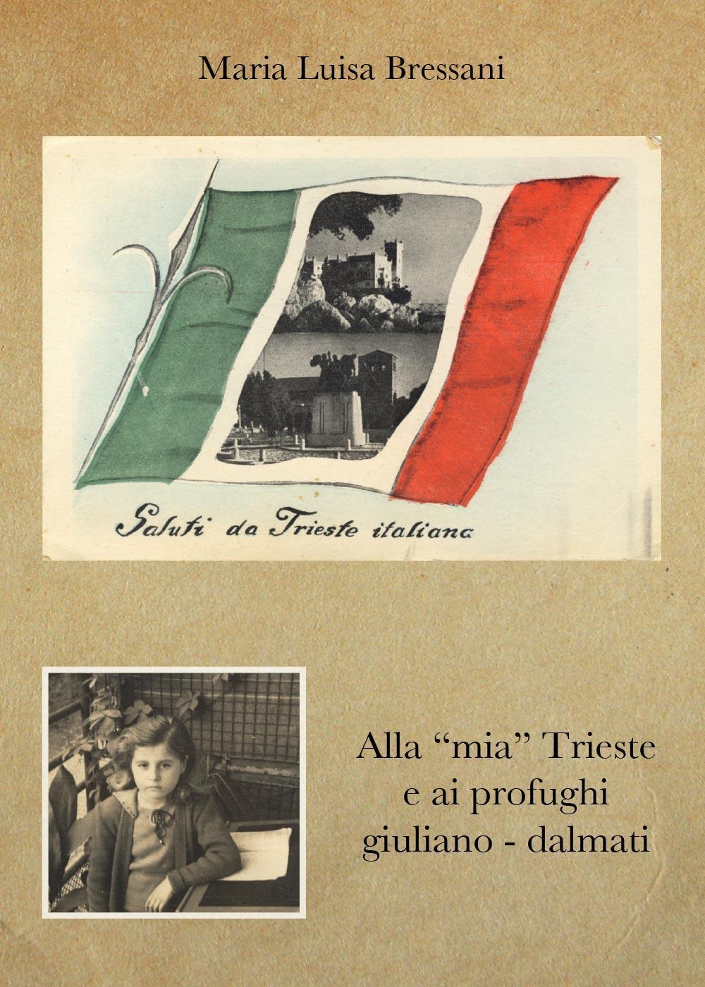 """Alla """"mia"""" Trieste e ai profughi giuliano-dalmati"""