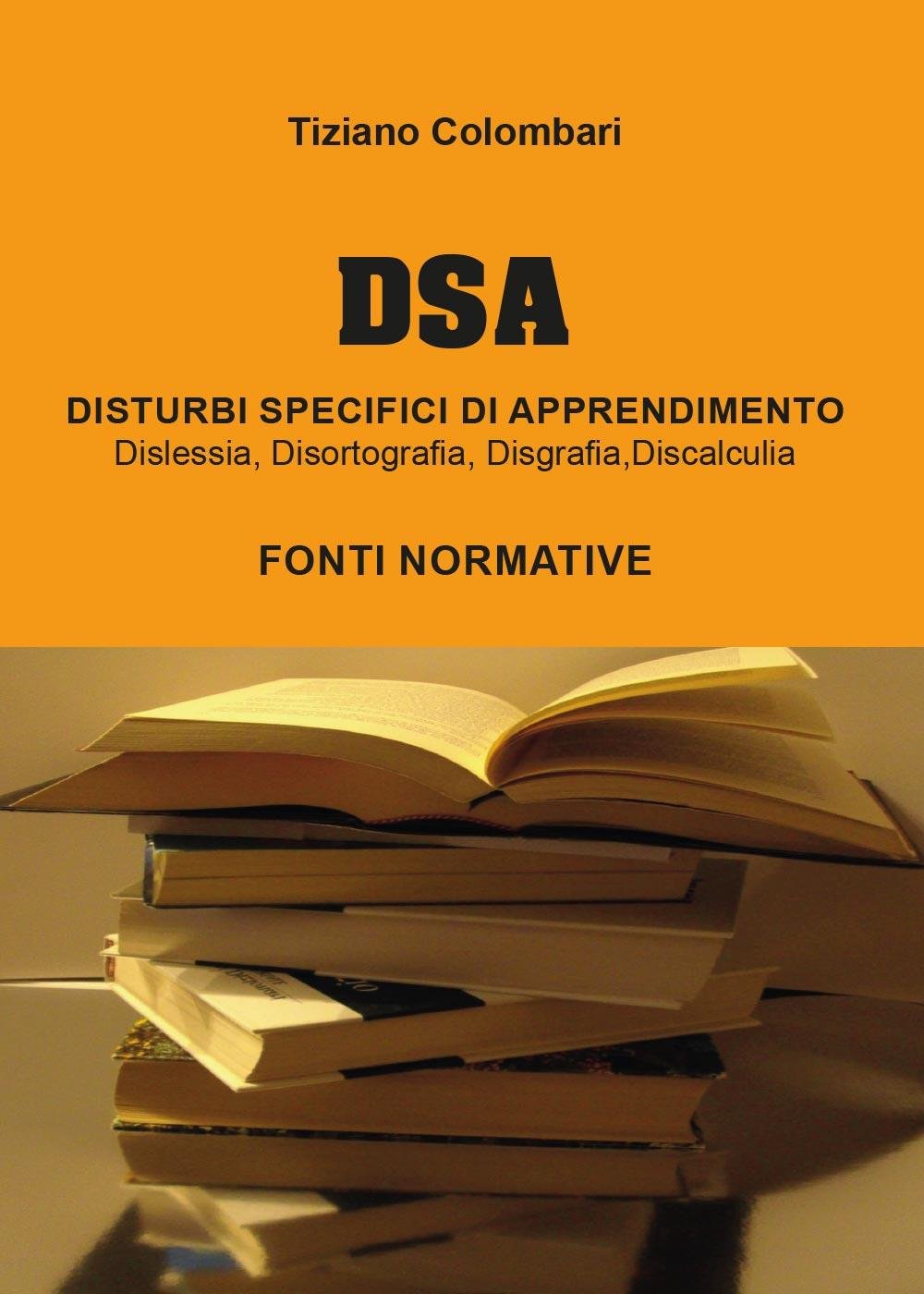 DSA Disturbi Specifici di Apprendimento. Dislessia, Disortografia, Disgrafia, Discalculia. Fonti Normative