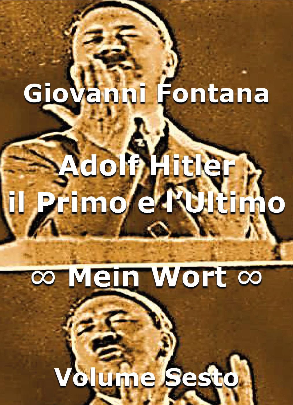Adolf Hitler. il Primo e l'Ultimo. Mein Wort. Volume Sesto