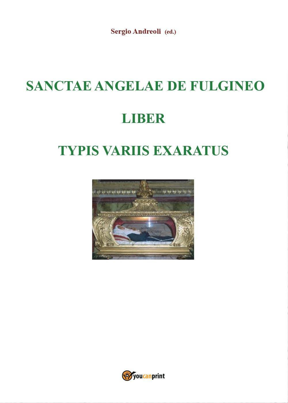 Sanctae Angelae de Fulgineo liber typis variis exaratus