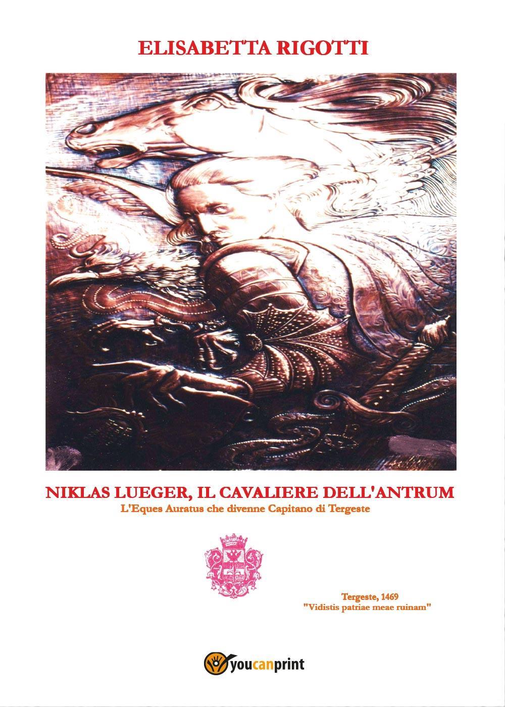 Niklas Lueger, Il cavaliere dell'Antrum - L'Eques auratus che divenne Capitano di Tergeste