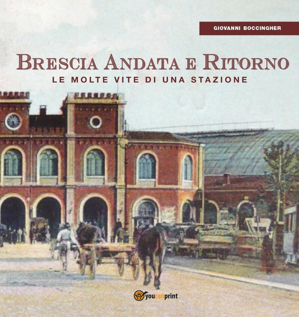 Brescia Andata e Ritorno - le molte vite di una stazione