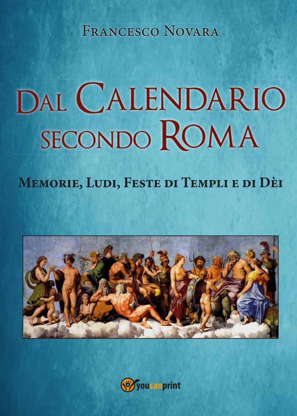 Dal calendario secondo Roma. Memorie, Ludi, Feste di Templi e di Dèi