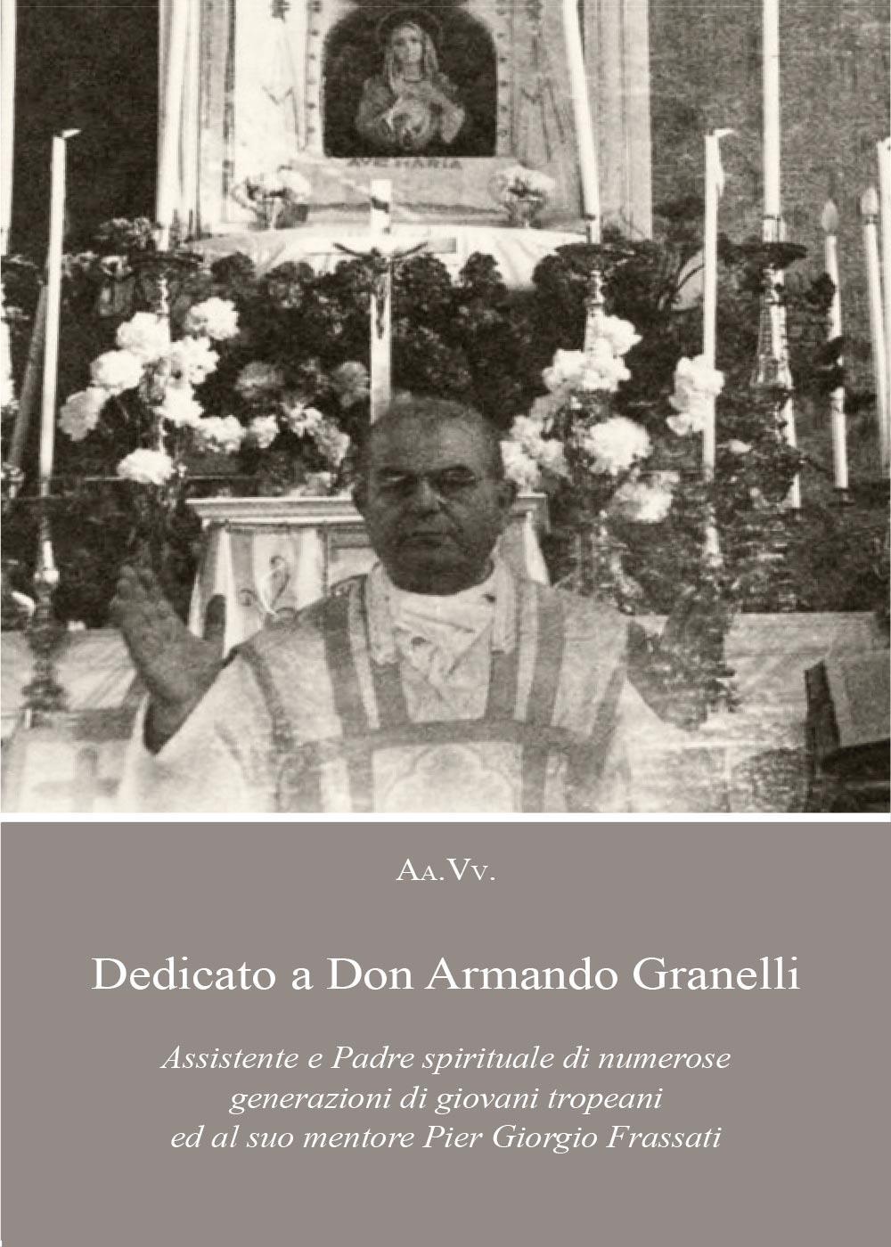 Dedicato a Don Armando Granelli Assistente e Padre spirituale di numerose generazioni di giovani tropeani ed al suo mentore Pier Giorgio Frassati