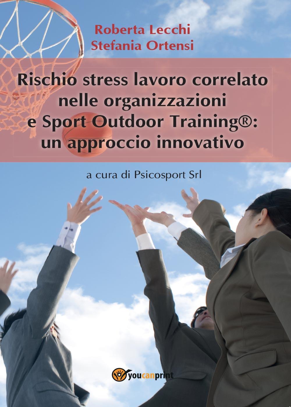 Rischio stress lavoro correlato nelle organizzazioni e Sport outdoor training®: un approccio innovativo