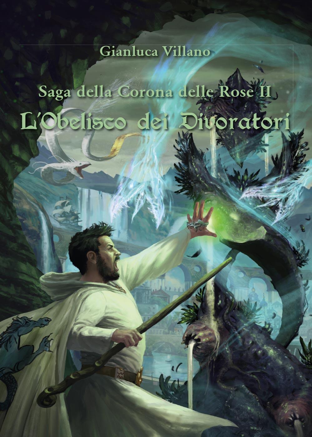 Saga della Corona delle Rose - L'Obelisco dei Divoratori Vol.2