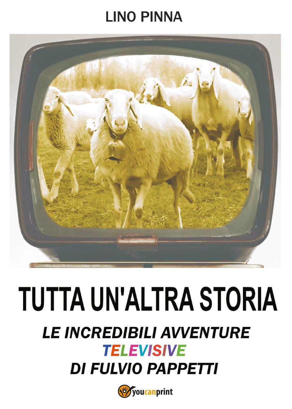 Tutta un'altra storia - Le incredibili avventure televisive di Fulvio Pappetti