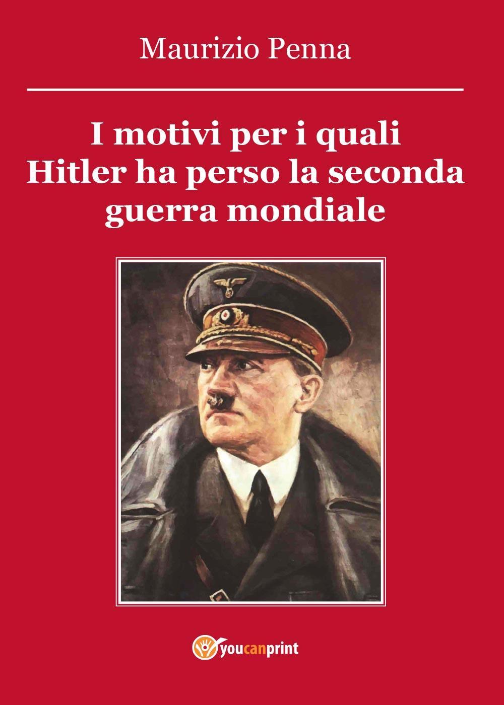 I motivi per i quali Hitler ha perso la seconda guerra mondiale