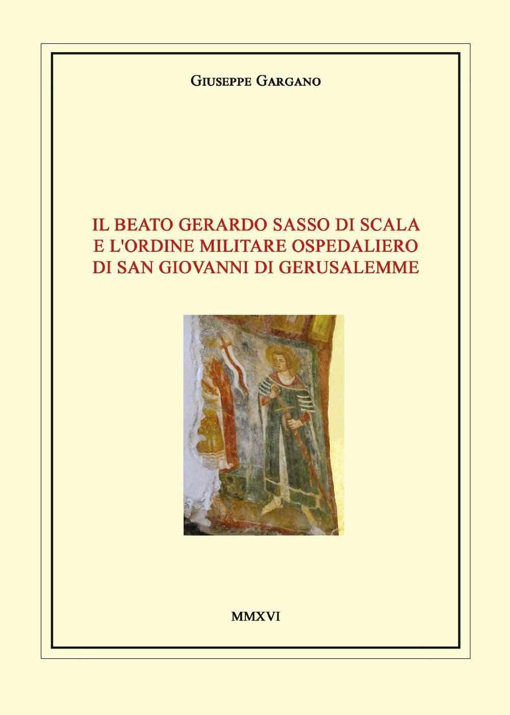 ll Beato Gerardo Sasso di Scala e l'Ordine Militare Ospedaliero di San Giovanni di Gerusalemme