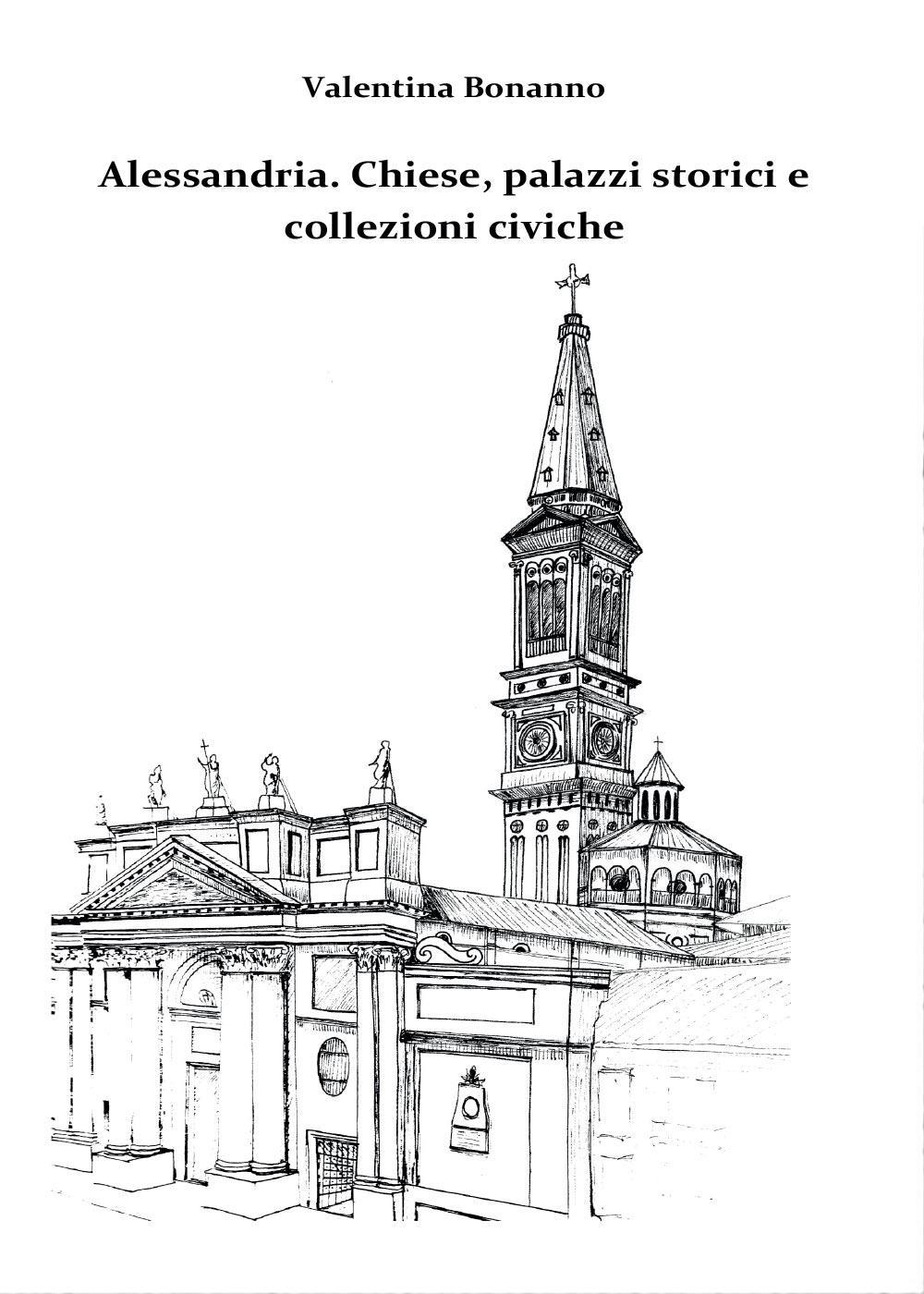 Alessandria. Chiese, palazzi storici e collezioni civiche