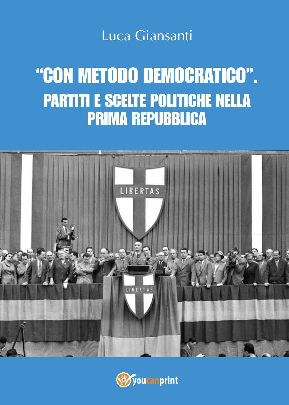 """""""Con metodo democratico"""". Partiti e scelte politiche nella Prima Repubblica"""