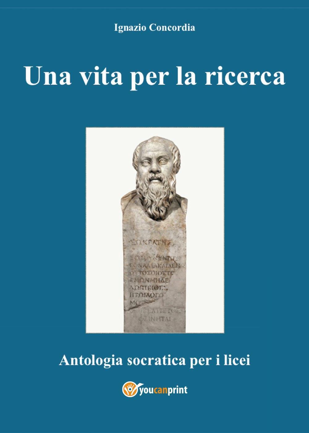 Una vita per la ricerca. Antologia Socratica per i Licei