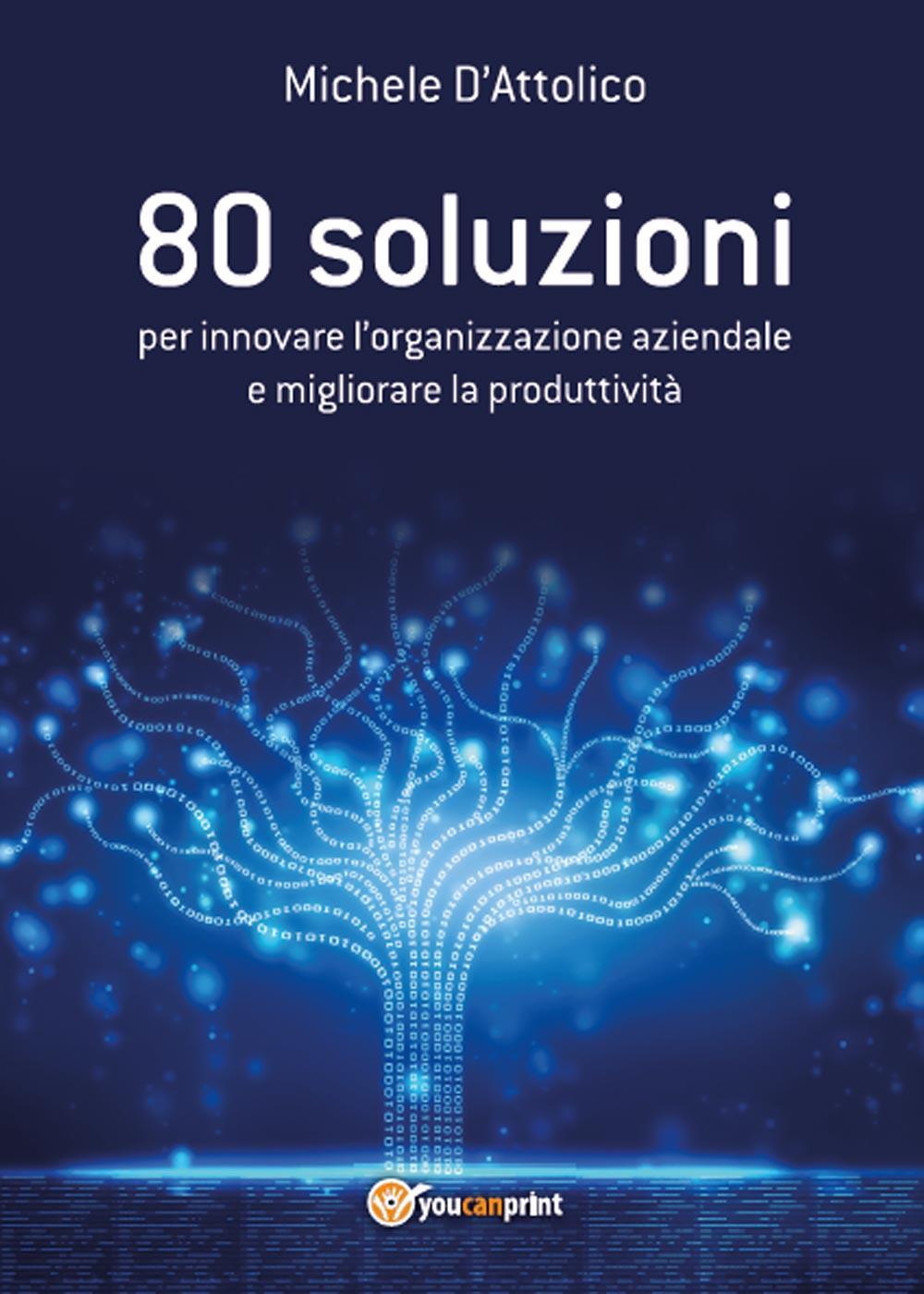 80 soluzioni per innovare l'organizzazione aziendale e migliorare la produttività